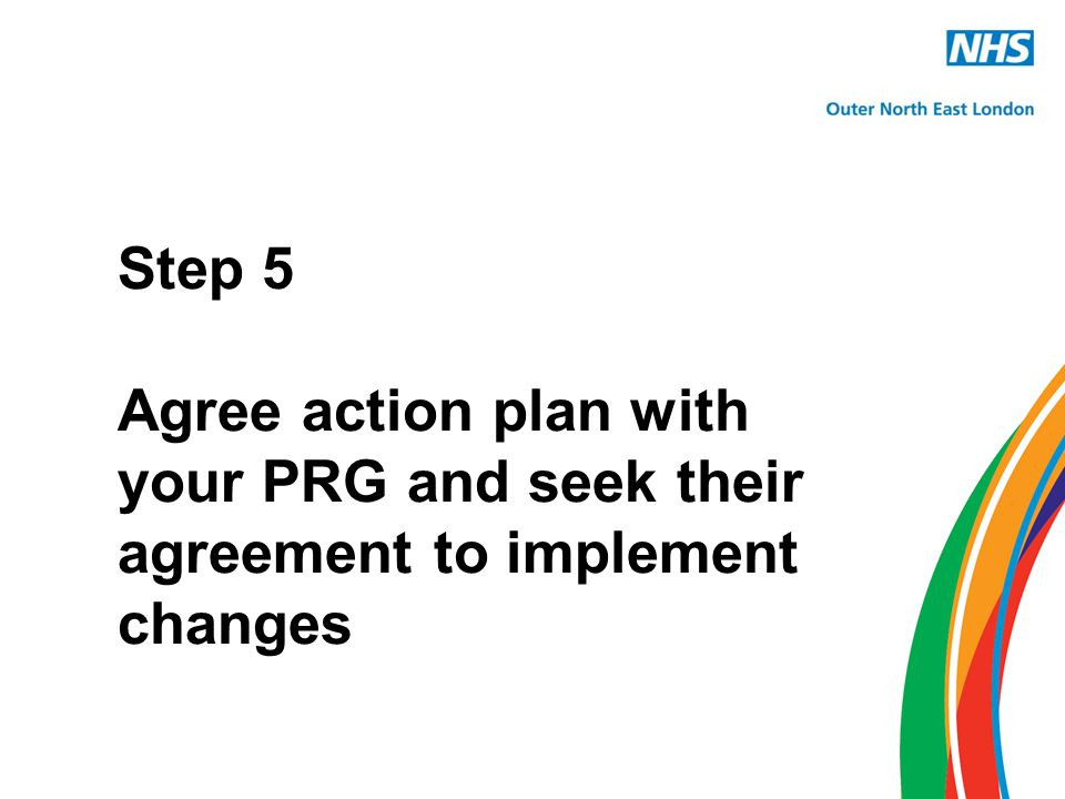 Step 5 Agree action plan with your PRG and seek their agreement to implement changes