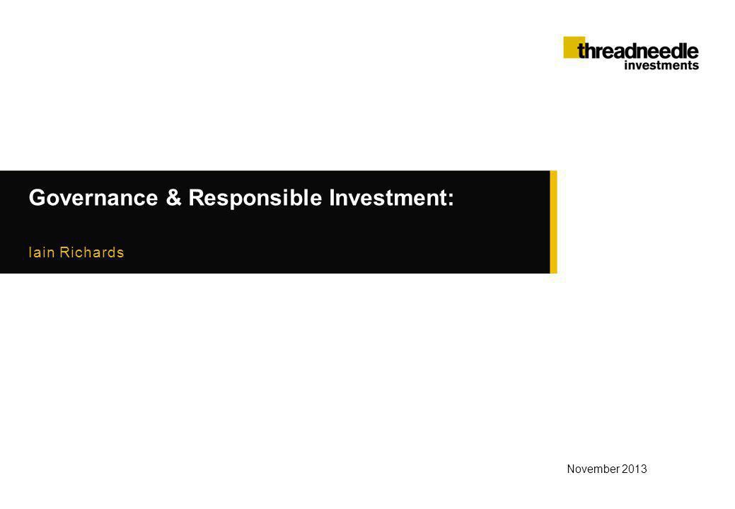 Governance & Responsible Investment: Iain Richards November 2013