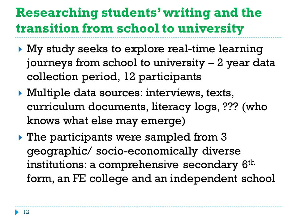Researching students' writing and the transition from school to university  My study seeks to explore real-time learning journeys from school to univ