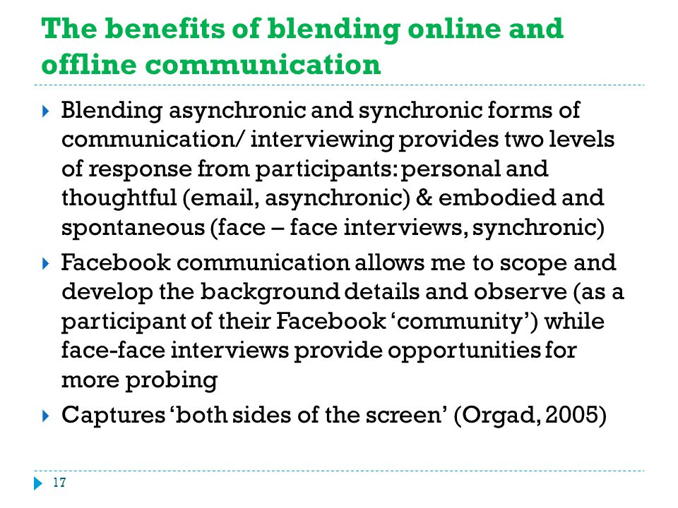 The benefits of blending online and offline communication  Blending asynchronic and synchronic forms of communication/ interviewing provides two leve