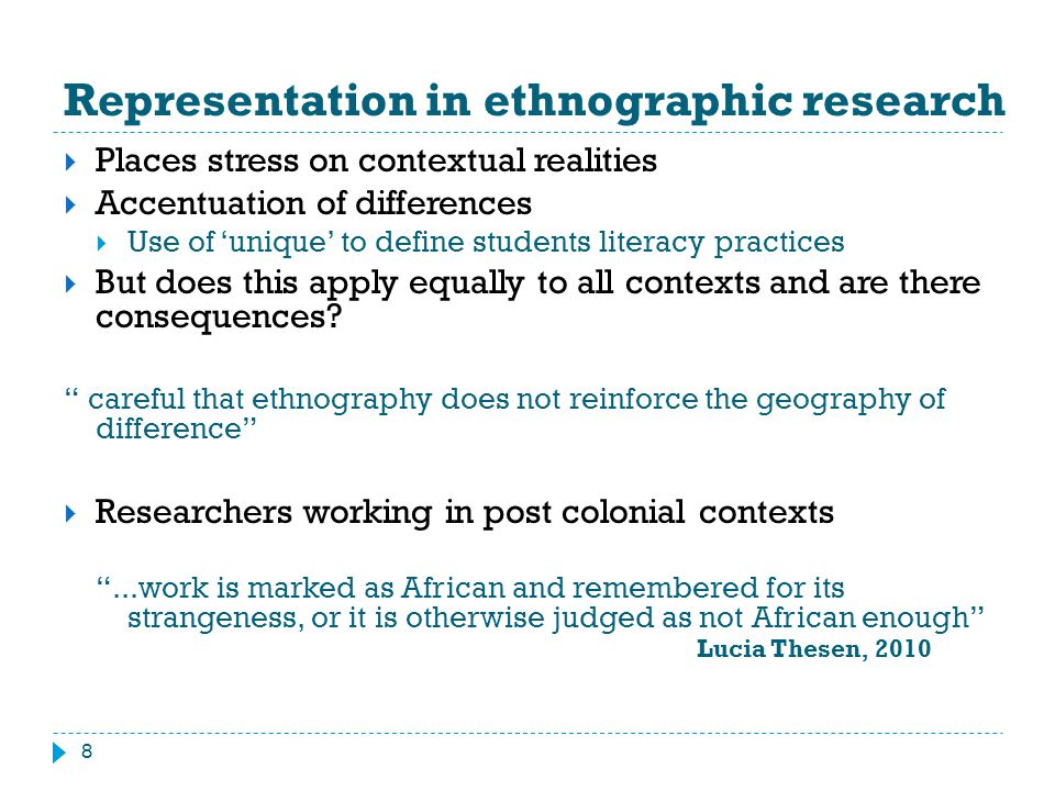 Representation in ethnographic research  Places stress on contextual realities  Accentuation of differences  Use of 'unique' to define students lit