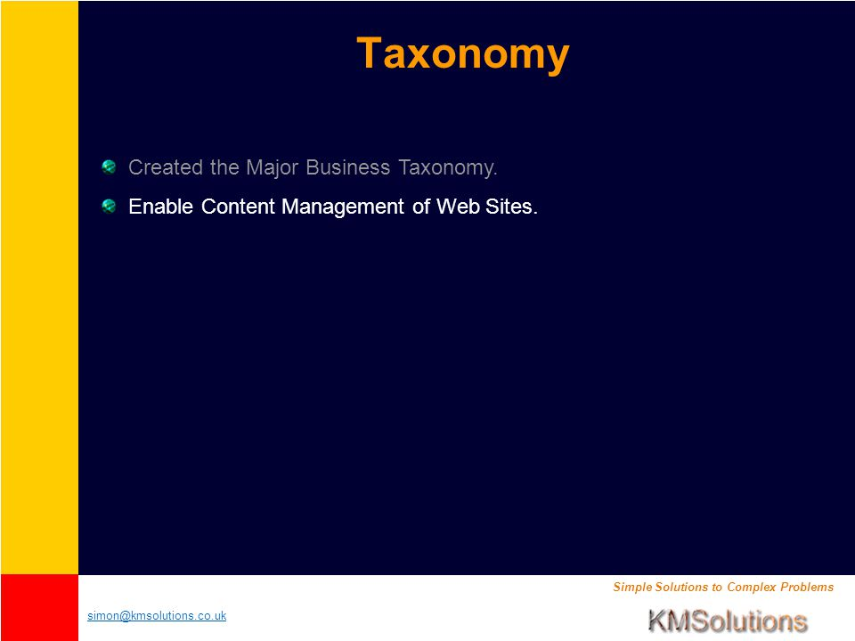 Simple Solutions to Complex Problems simon@kmsolutions.co.uk Taxonomy Created the Major Business Taxonomy.