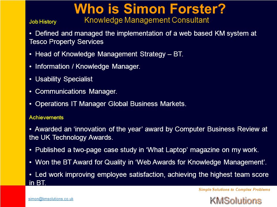 Simple Solutions to Complex Problems simon@kmsolutions.co.uk What is knowledge.