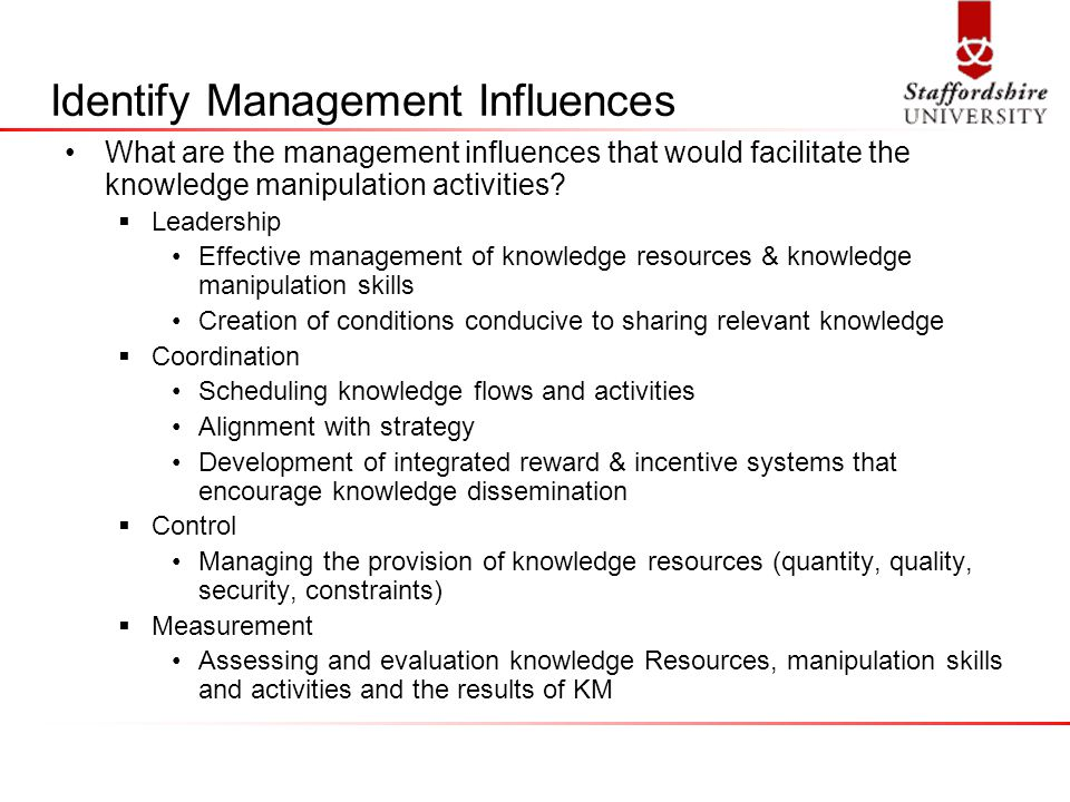 Identify Management Influences What are the management influences that would facilitate the knowledge manipulation activities.