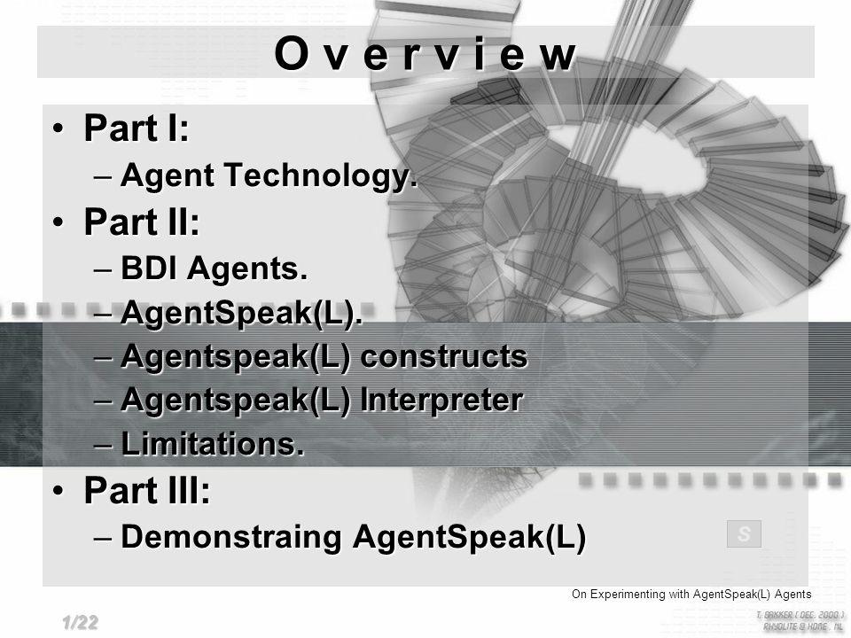 Part I:Part I: –Agent Technology. Part II:Part II: –BDI Agents.