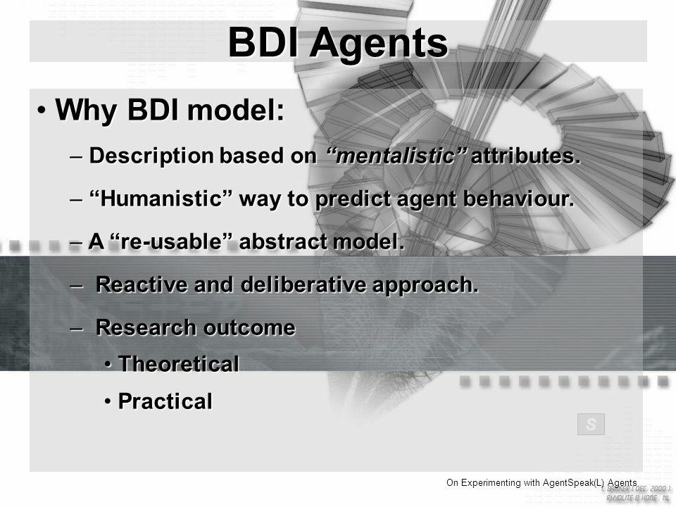 Why BDI model: – Description based on mentalistic attributes.