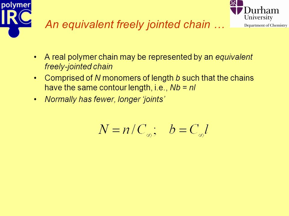 An equivalent freely jointed chain … A real polymer chain may be represented by an equivalent freely-jointed chain Comprised of N monomers of length b