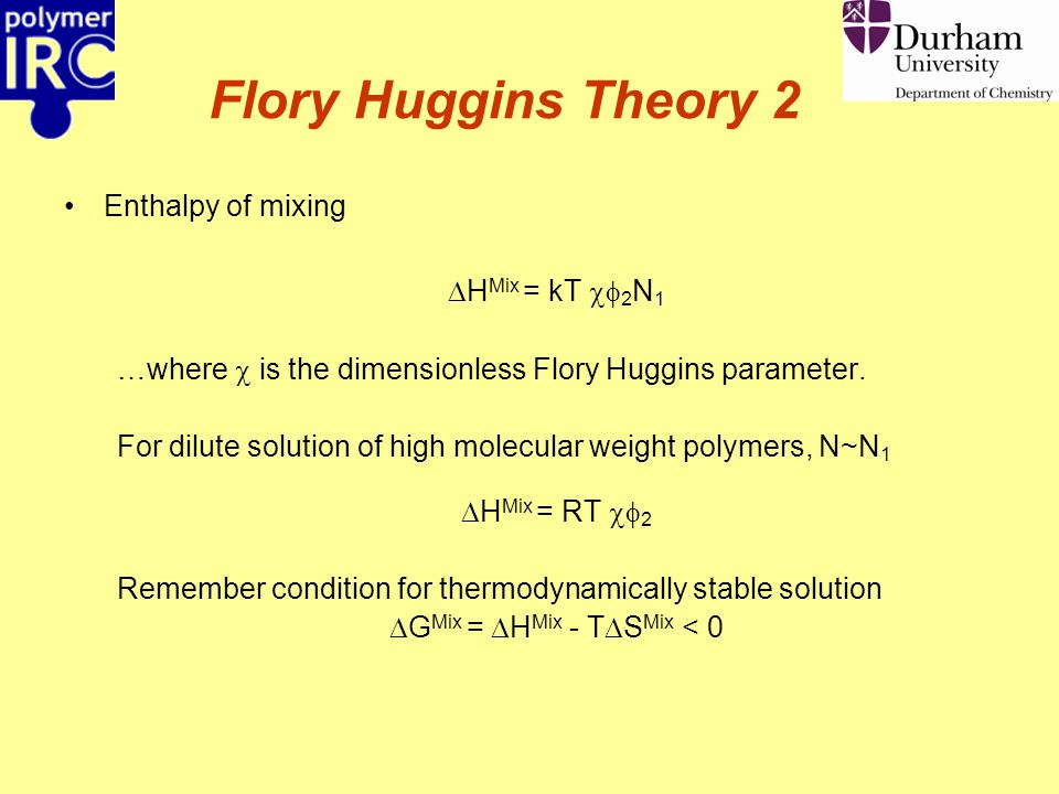 Flory Huggins Theory 2 Enthalpy of mixing  H Mix = kT  2 N 1 …where  is the dimensionless Flory Huggins parameter. For dilute solution of high mol