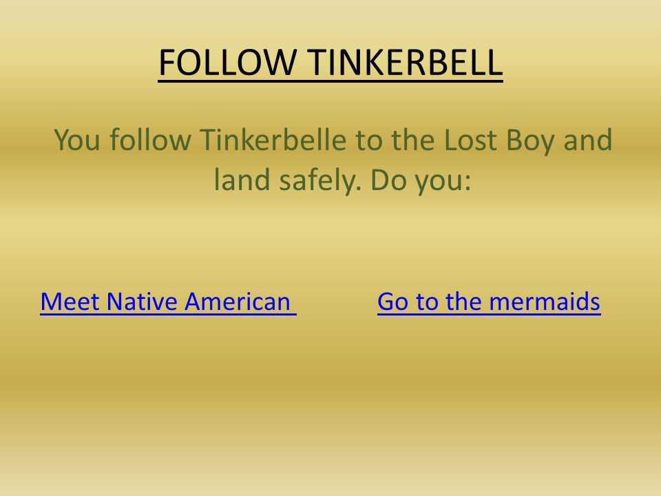 FOLLOW TINKERBELL You follow Tinkerbelle to the Lost Boy and land safely.