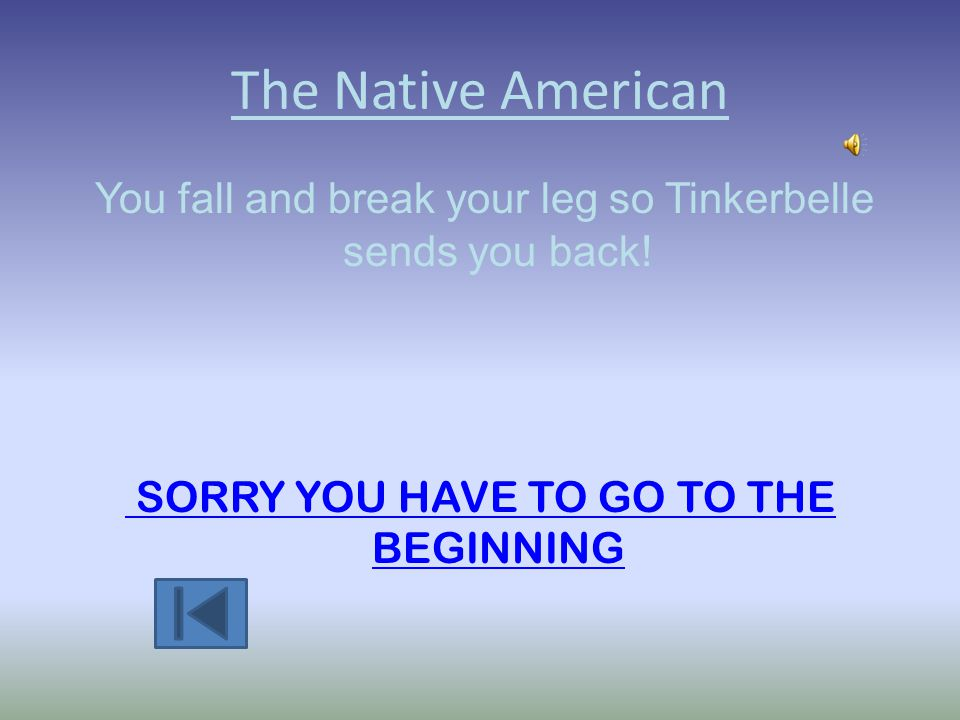 FOLLOW TINKERBELL You follow Tinkerbelle to the Lost Boy and land safely. Do you: Meet Native American Meet Native American Go to the mermaidsGo to th