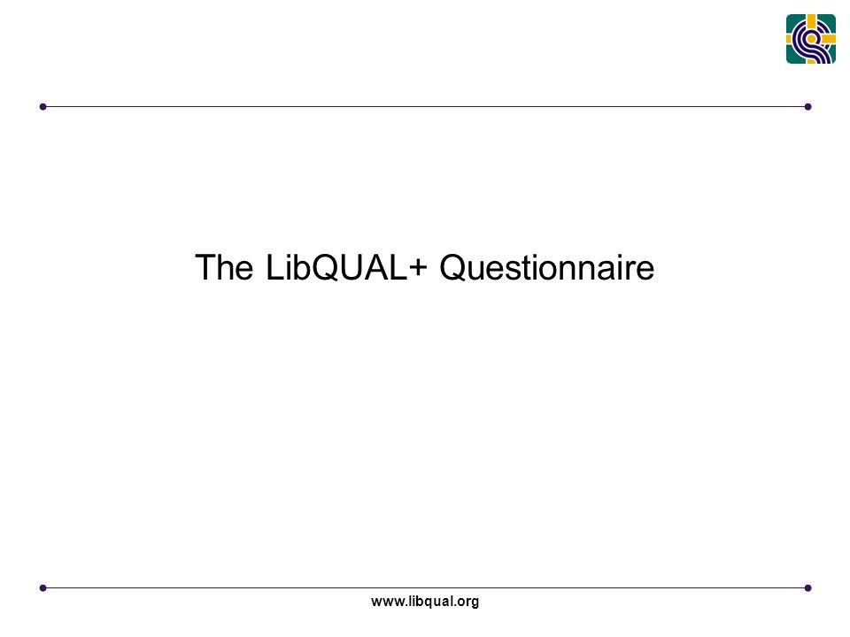 www.libqual.org The LibQUAL+ Questionnaire