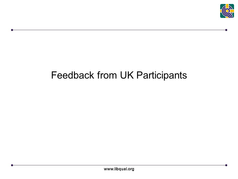 www.libqual.org Feedback from UK Participants