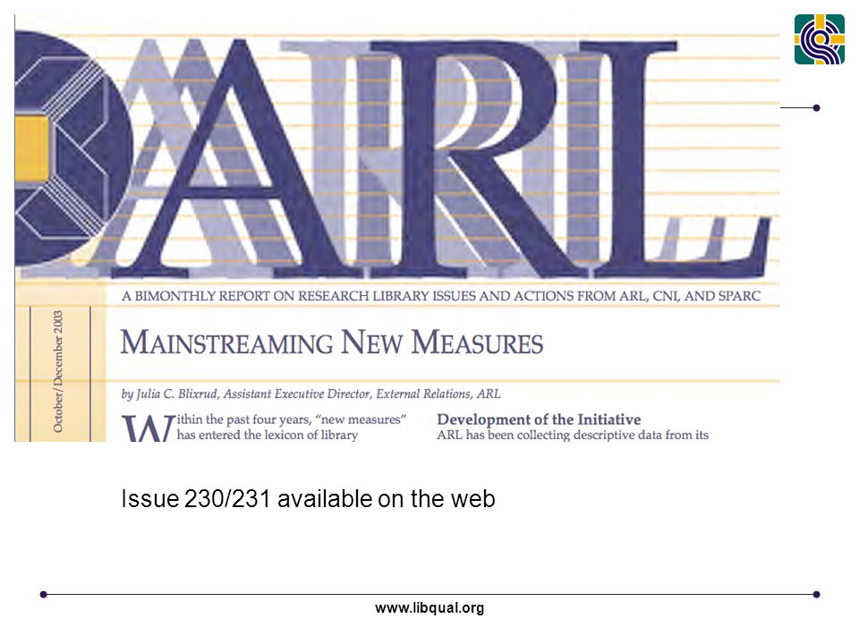 www.libqual.org Association of Research Libraries Issue 230/231 available on the web