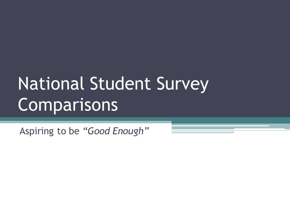 National Student Survey Comparisons Aspiring to be Good Enough