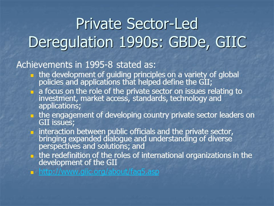 Private Sector-Led Deregulation 1990s: GBDe, GIIC Achievements in 1995-8 stated as: the development of guiding principles on a variety of global polic