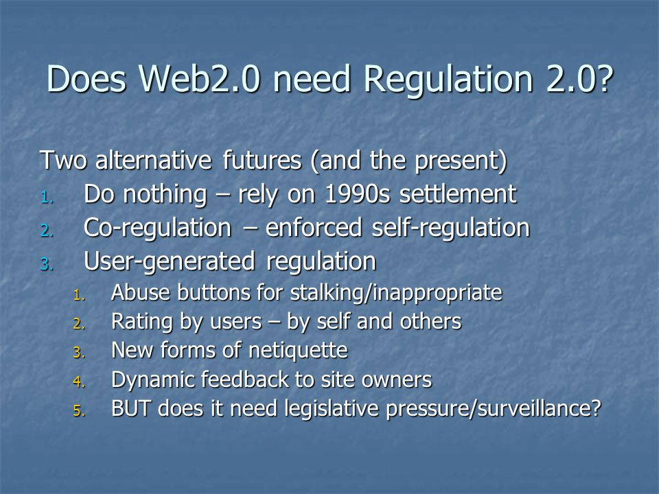 Does Web2.0 need Regulation 2.0. Two alternative futures (and the present) 1.