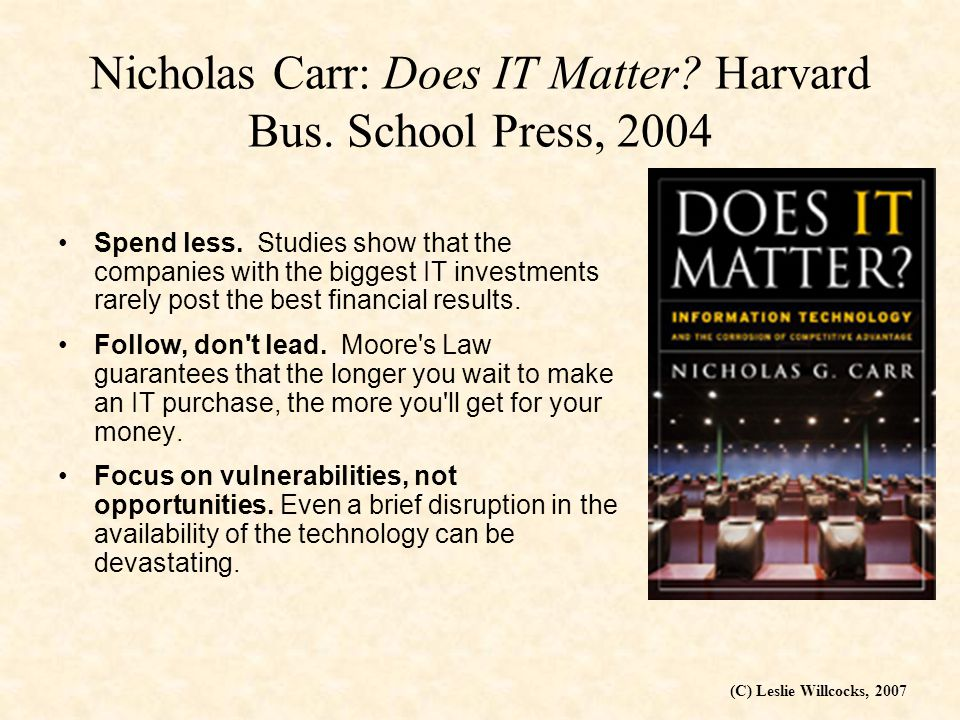 (C) Leslie Willcocks, 2007 Nicholas Carr: Does IT Matter.