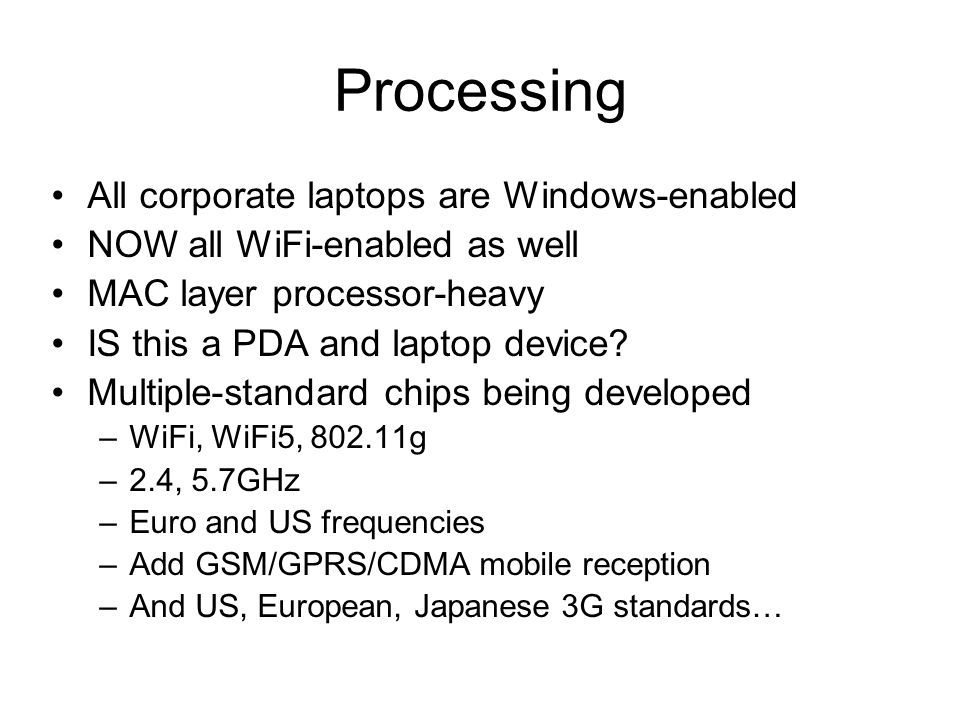 Processing All corporate laptops are Windows-enabled NOW all WiFi-enabled as well MAC layer processor-heavy IS this a PDA and laptop device.