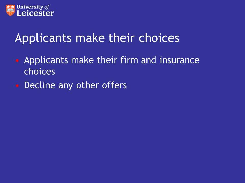 Applicants make their choices Applicants make their firm and insurance choices Decline any other offers