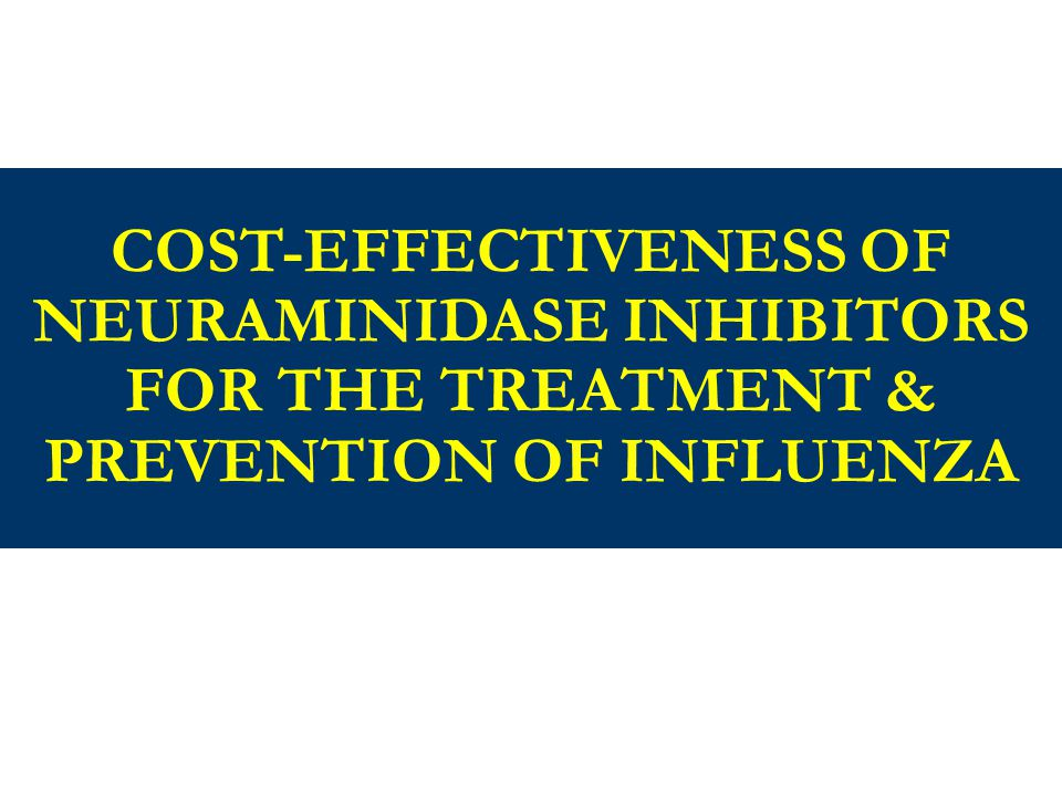 COST-EFFECTIVENESS OF NEURAMINIDASE INHIBITORS FOR THE TREATMENT & PREVENTION OF INFLUENZA