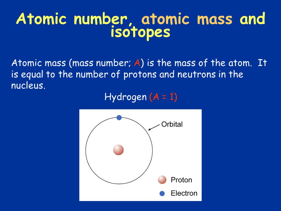 Atomic number, atomic mass and isotopes Atomic mass (mass number; A) is the mass of the atom. It is equal to the number of protons and neutrons in the