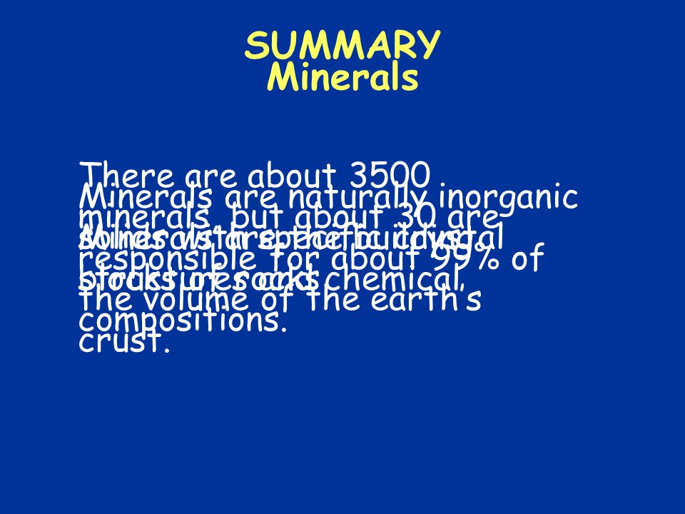 SUMMARY Minerals Minerals are the building blocks of rocks Minerals are naturally inorganic solids with specific crystal structures and chemical compositions.