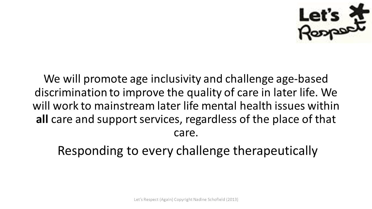 We will promote age inclusivity and challenge age-based discrimination to improve the quality of care in later life.