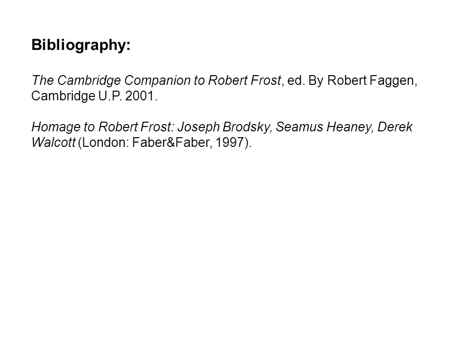 Bibliography: The Cambridge Companion to Robert Frost, ed. By Robert Faggen, Cambridge U.P. 2001. Homage to Robert Frost: Joseph Brodsky, Seamus Heane