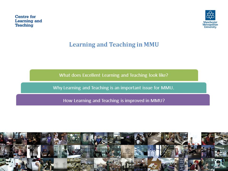 Learning and Teaching in MMU How Learning and Teaching is improved in MMU.