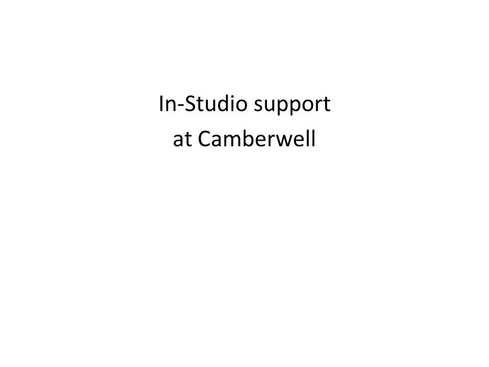 In-Studio support at Camberwell