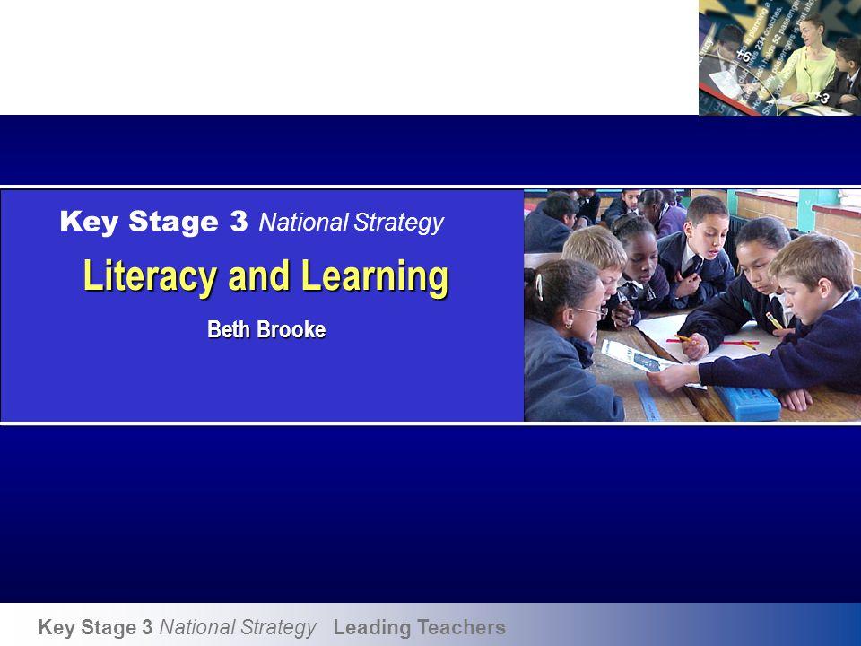 Key Stage 3 National Strategy Leading Teachers Key Stage 3 National Strategy Literacy and Learning Beth Brooke