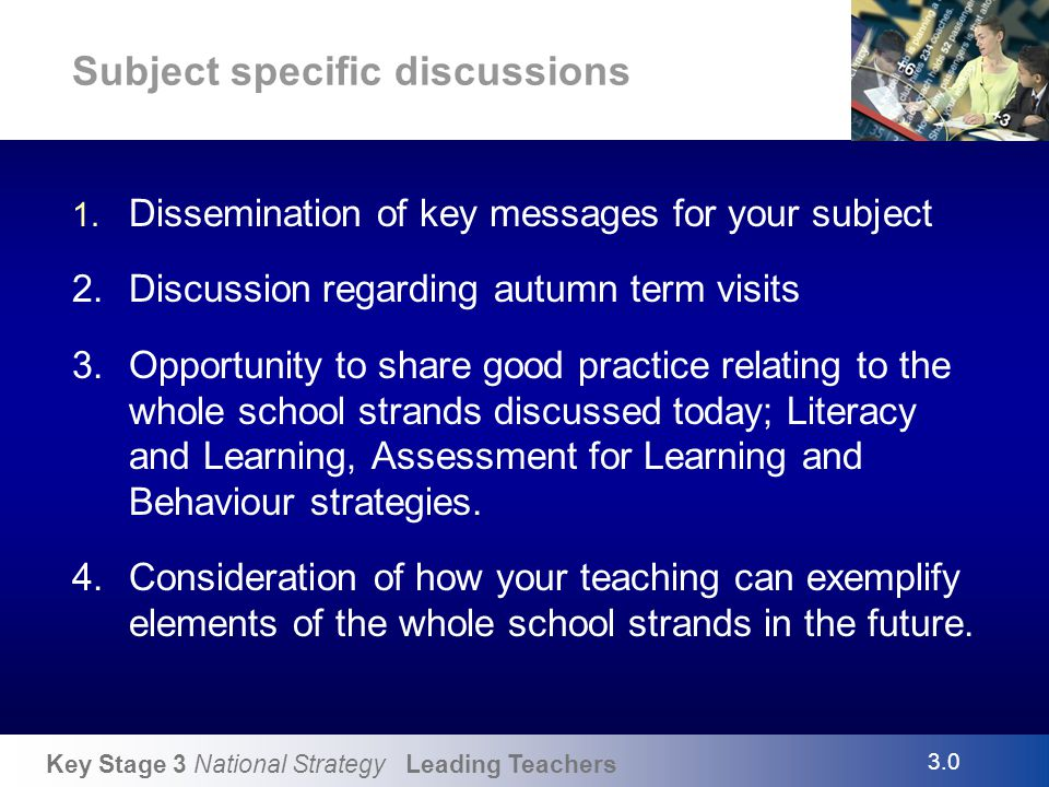 Key Stage 3 National Strategy Leading Teachers Subject specific discussions 1. Dissemination of key messages for your subject 2.Discussion regarding a