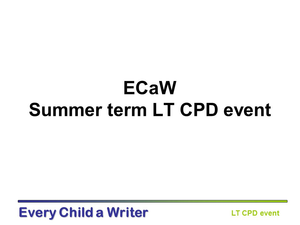 LT CPD event Every Child a Writer ECaW Summer term LT CPD event