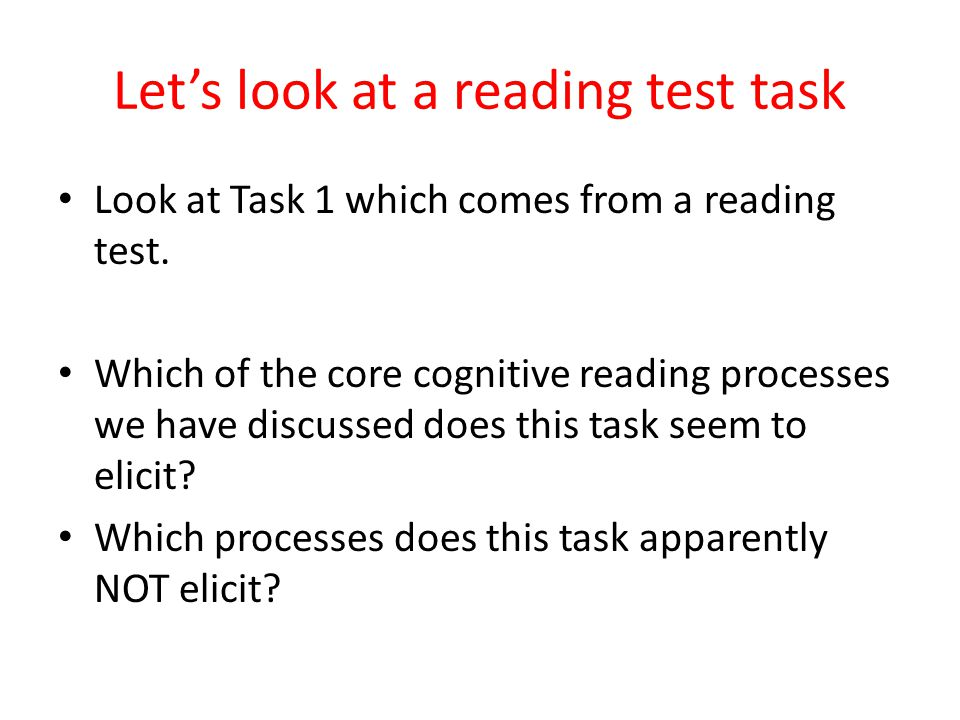 Let's look at a reading test task Look at Task 1 which comes from a reading test. Which of the core cognitive reading processes we have discussed does