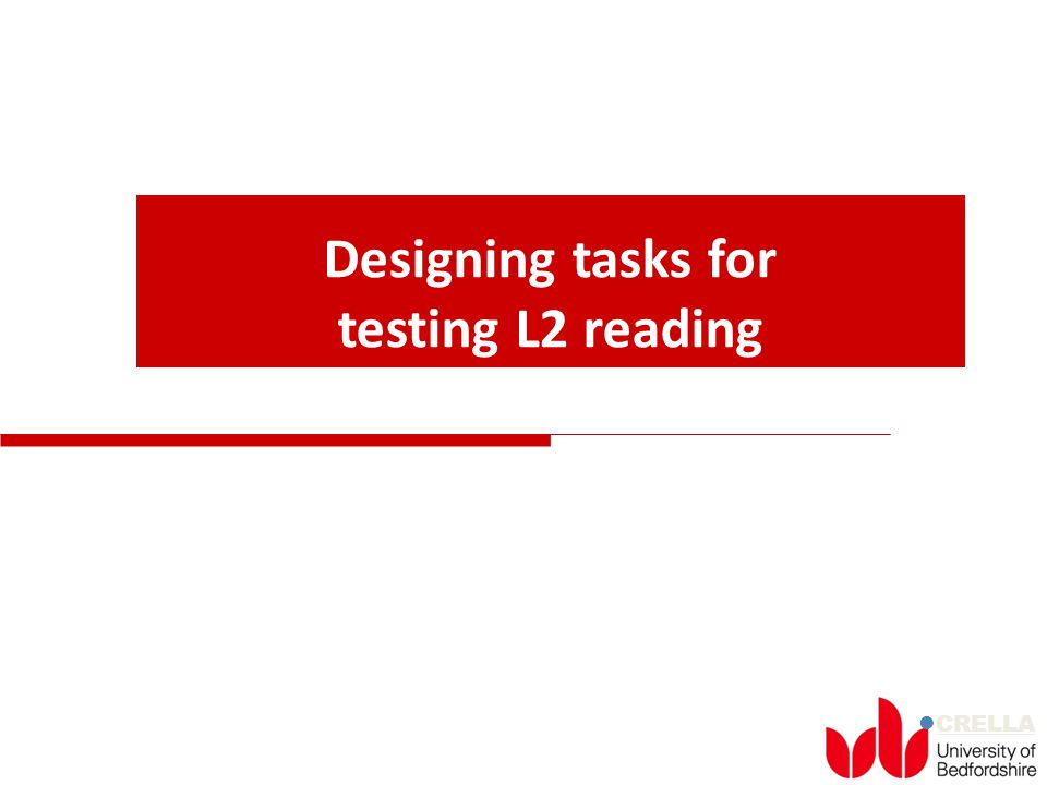 CRELLA Designing tasks for testing L2 reading