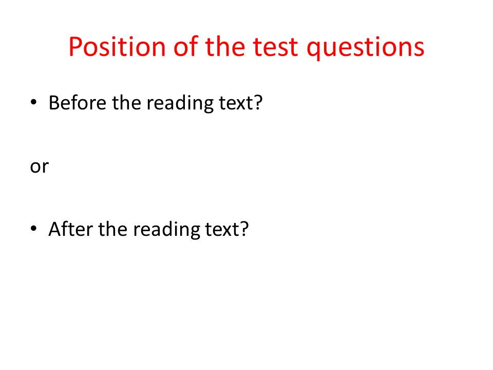 Position of the test questions Before the reading text? or After the reading text?