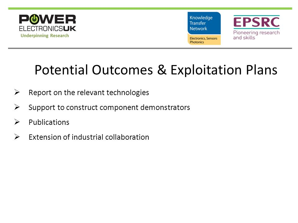 Potential Outcomes & Exploitation Plans  Report on the relevant technologies  Support to construct component demonstrators  Publications  Extension of industrial collaboration
