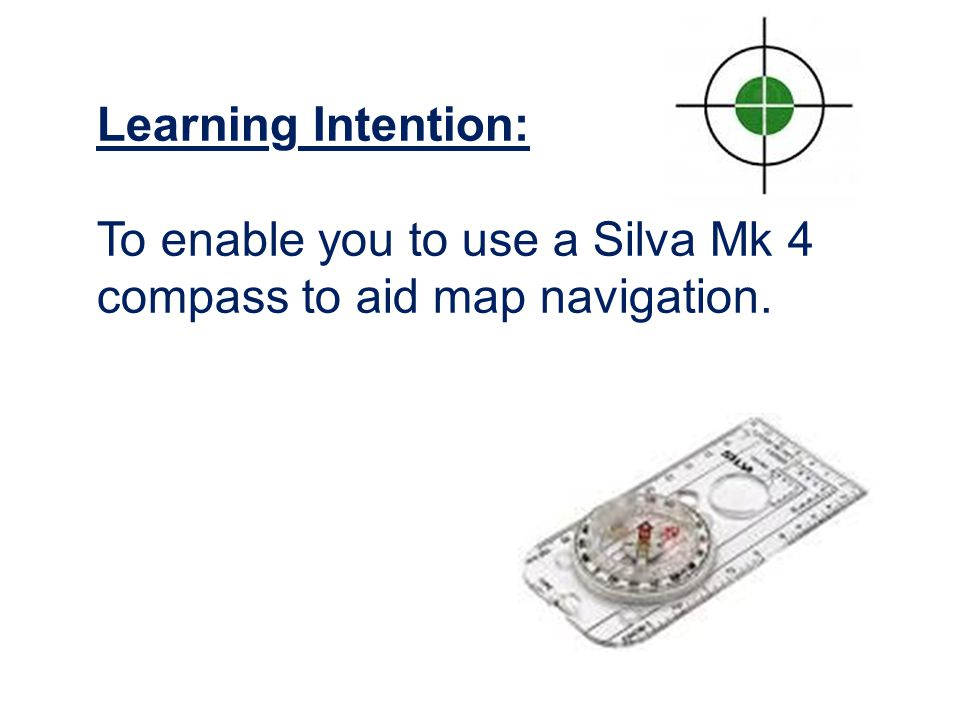 Learning Intention: To enable you to use a Silva Mk 4 compass to aid map navigation.