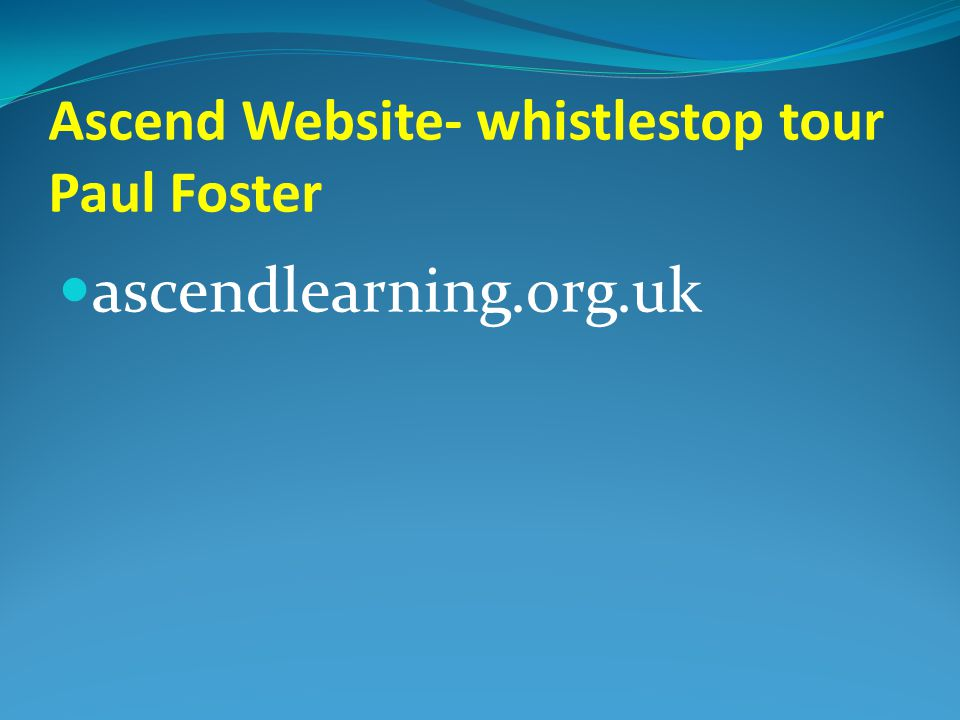 Ascend Website- whistlestop tour Paul Foster ascendlearning.org.uk