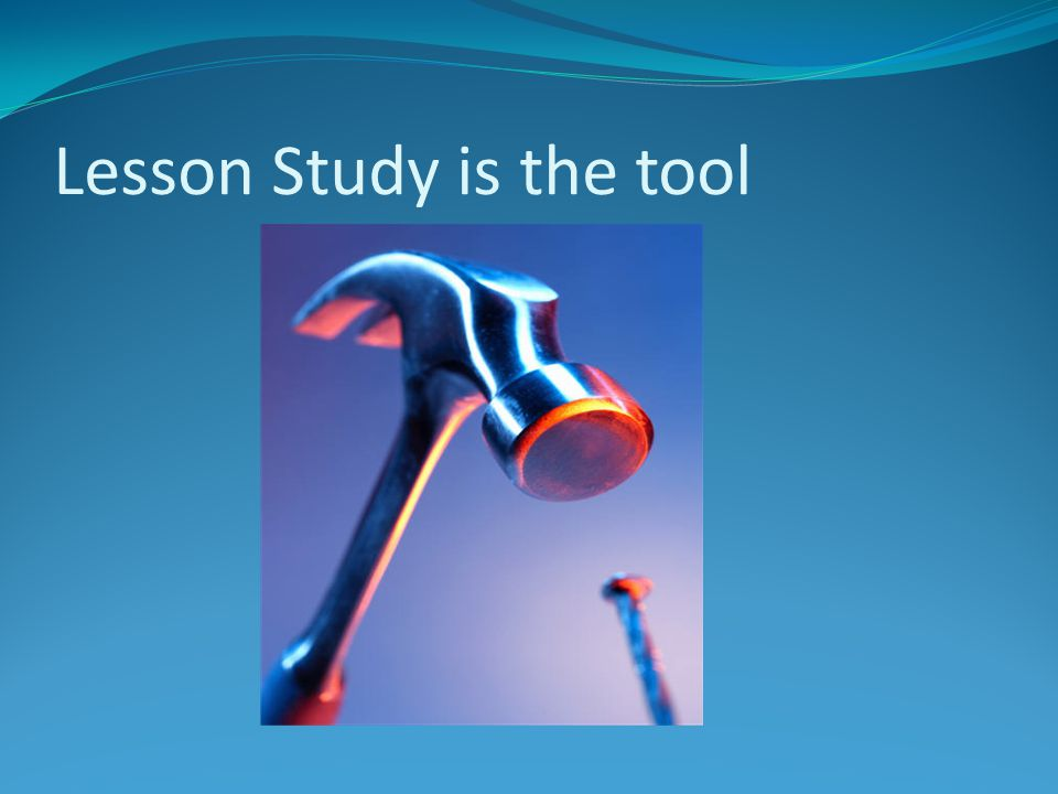 Lesson Study is the tool