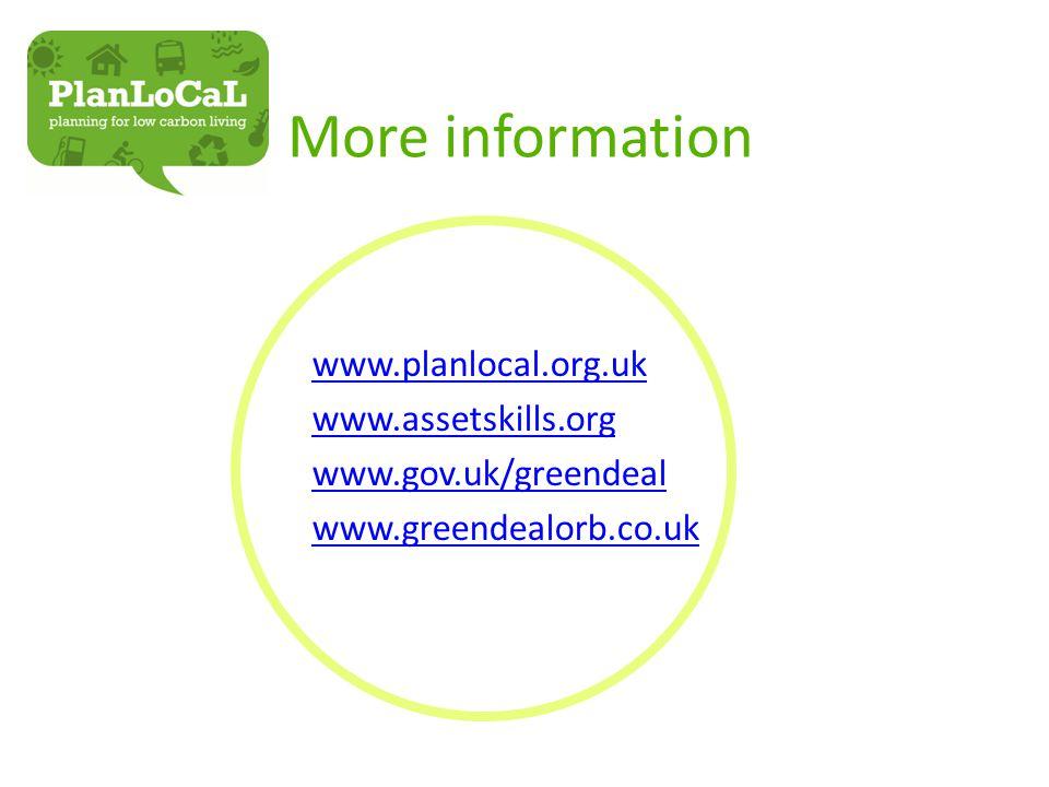 More information www.planlocal.org.uk www.assetskills.org www.gov.uk/greendeal www.greendealorb.co.uk