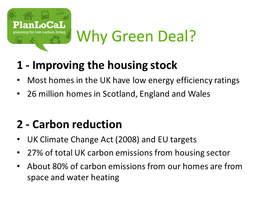 1 - Improving the housing stock Most homes in the UK have low energy efficiency ratings 26 million homes in Scotland, England and Wales 2 - Carbon red