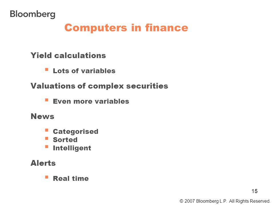 15 Computers in finance © 2007 Bloomberg L.P. All Rights Reserved.