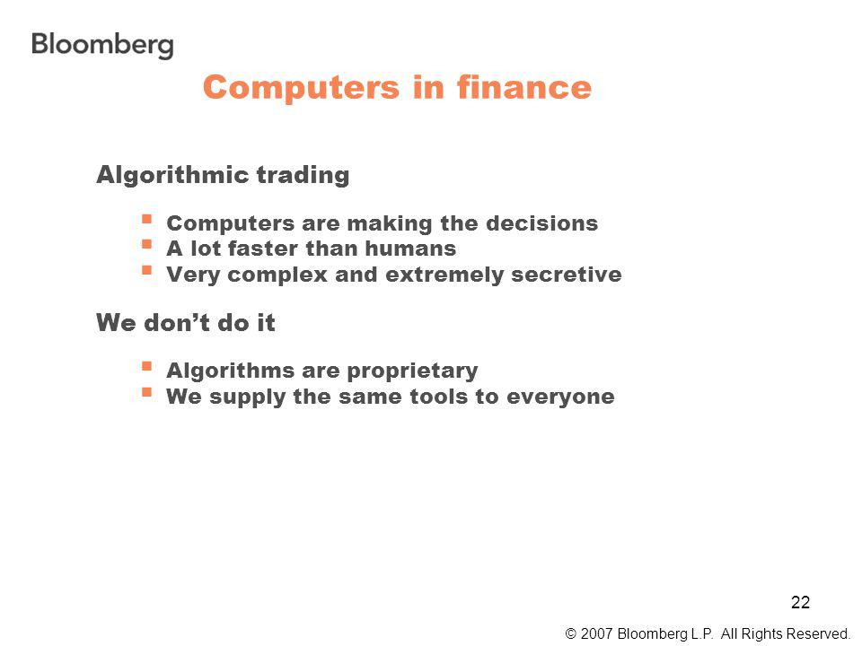 22 Computers in finance © 2007 Bloomberg L.P. All Rights Reserved.