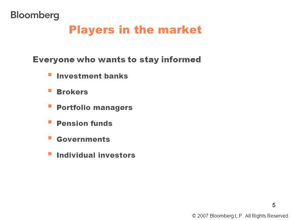 5 Players in the market © 2007 Bloomberg L.P. All Rights Reserved.