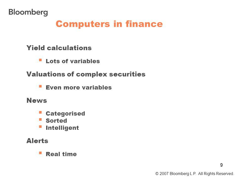 9 Computers in finance © 2007 Bloomberg L.P. All Rights Reserved.