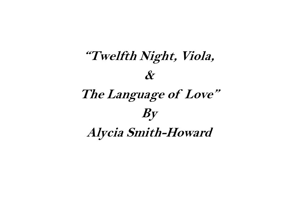 Twelfth Night, Viola, & The Language of Love By Alycia Smith-Howard