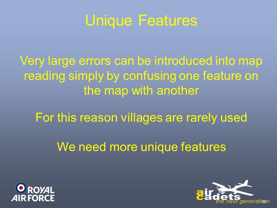 Unique Features Very large errors can be introduced into map reading simply by confusing one feature on the map with another For this reason villages