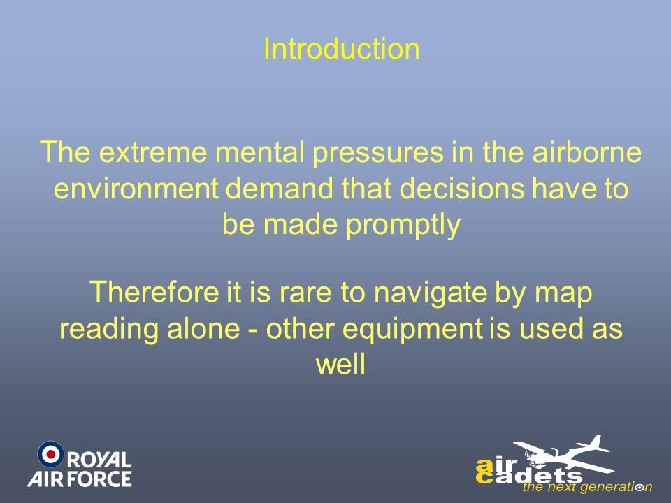 Introduction The extreme mental pressures in the airborne environment demand that decisions have to be made promptly Therefore it is rare to navigate