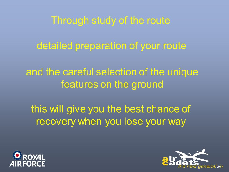 this will give you the best chance of recovery when you lose your way Through study of the route detailed preparation of your route and the careful se